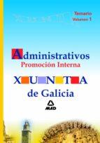 TEMARIO ADMINISTRATIVOS DE LA XUNTA DE GALICIA: PROMOCION INTERNA VOLUMEN I