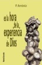 es la hora de la experiencia de dios-p. arroniz-9788472399181