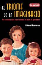el triomf de la imaginacio. 60 invents que han canviat el mon (o gairebe)-romul brotons-9788472460881