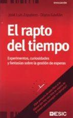 el rapto del tiempo: experimentos, curiosidades y fantasias sobre la gestion de esperas josé luis zapatero diana gavilán 9788473566681