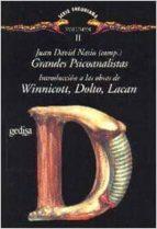 introduccion a las obras de winnicott, dolto, lacan: grandes psic oanalistas (vol. ii) juan david (comp.) nasio 9788474325881