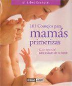 101 consejos para mamas primerizas: guia esencial para cuidar de tu bebe susana martinez 9788475561981