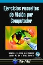 ejercicios resueltos de vision por computador-gonzalo pajares martinsanz-9788478978281