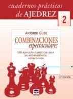combinaciones espectaculares (cuadernos practicos de ajedrez 2): 128 ejercicios tematicos para un entrenamiento estructurado-antonio gude-9788479024581