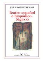 El libro de Teatro español e hispanico siglo xx autor JOSE RODRIGUEZ RICHART DOC!