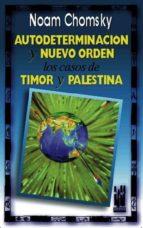 autodeterminacion y nuevo orden: los casos de timor y palestina-noam chomsky-9788481360981