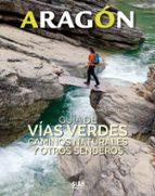 aragon: guia de vias verdes, caminos naturales y otros senderos-marta montmany ollé-9788482166681