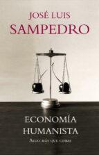 economia humanista: algo mas que cifras jose luis sampedro 9788483068281