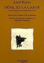 debil es la carne: correspondencia veneciana (1816 1819) lord byron traduccion y prologo de eduardo mendoza edicion 9788483106181