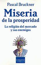 miseria de la prosperidad: la religion del mercado y sus enemigos pascal bruckner 9788483108581