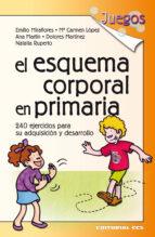 el esquema corporal en primaria: 240 ejercicios para su adquisici on y desarrollo-emilio et al. miraflores-9788483169681
