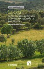 El libro de La caza como recurso renovable y la conservacion de la naturaleza autor JORGE CASSINELLO ROLDAN DOC!