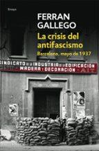 la crisis del antifascismo: barcelona, mayo de 1937 ferran gallego 9788483465981