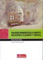 viajeros romanticos a oriente: delacroix, flaubert, nerval nieves soriano nieto 9788483717981