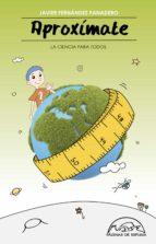 aproximate: la ciencia para todos-javier fernandez panadero-9788483931981