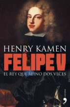 felipe v: el rey que reino dos veces-henry kamen-9788484608981