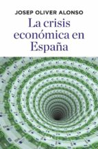 la crisis economica en españa-josep oliver alonso-9788490568781