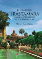 la saga de los trastámara hasta el parentesco de los habsburgo (ebook) alejandro yusta sebastian 9788491943181