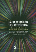 la respiracion holotropica: un nuevo enfoque a la autoexploracion y la terapia-stanislav grof-9788492470181