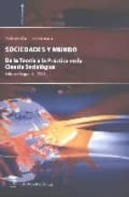 sociedades y mundo: de la teoria a la practica en la ciencia soci ologica-violante martinez quintana-9788492477081