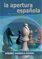la apertura española: ajedrez jugada a jugada-neil mcdonald-9788492517381