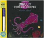 dibujo como los mayores: los animales del mar (incluye un rotulad or fluorescente) fred sochard 9788492766581