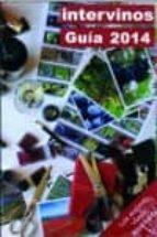 El libro de Intervinos guia 2014: incluye comer y dormir entre vinos y viñedos (guia de enoturismo 2014) autor VV.AA. DOC!