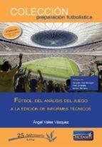 futbol. del analisis del juego a la edicion de informes tecnicos (3ª ed.)-angel vales vazquez-9788494172281