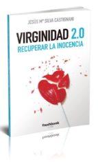 virginidad 2.0: recuperar la inocencia-jesus maria silva castignani-9788494575181