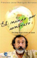 el mundo por sombrero i: del gran bazar al mar de coral-francisco j. rodriguez barranco-9788494598081