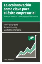 la ecoinnovacion como clave para el exito empresarial: tendencias , beneficios y primeros pasos para ecoinnovar-jordi oliver-sola-ramon farreny-9788494606281