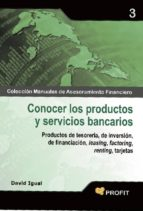 conocer los productos y servicios bancarios: productos de tesorer ia de inversion,de financiacion, feasing, factoring, renting, tarjetas-david igual-9788496998681