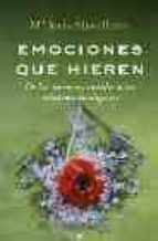 emociones que hieren: de las tensiones inutiles a las relaciones inteligentes maria jesus alava reyes 9788497342681