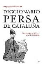 diccionario persa de cataluña: una guia para entrar y salir de ca taluña-miquel porta perales-9788497344081