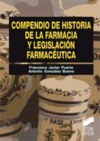 compendio de historia de la farmacia y legislacion farmaceutica antonio gonzalez bueno francisco javier puerto sarmiento 9788497567381