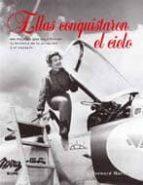 (pe) ellas conquistaron el cielo: 100 mujeres que escribieron la historia de la aviacion y el espacio-marck bernard-9788498014181