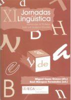 xi jornadas lingüistica. homenaje al profesor jose luis guijarro-miguel casas gomez-9788498282481