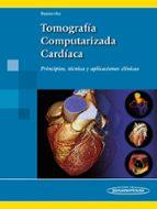 tomografia computarizada cardiaca: principios, tecnica y aplicaciones clinicas-gorka bastarrika alemañ-9788498358681