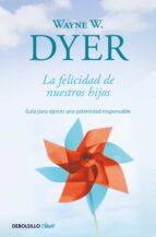 felicidad de nuestros hijos-wayne w. dyer-9788499089881