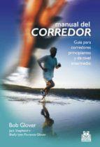 manual del corredor: guia pra corredores principiantes y de nivel intermedio-bob glover-9788499100081