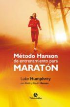 metodo hanson de entrenamiento para maraton: un metodo transgresor para correr tu maraton mas rapido-luke humphrey-keith hanson-9788499105581
