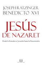 jesus de nazaret: desde la entrada en jerusalen a la resurreccion-joseph benedicto xvi ratzinger-9788499200781