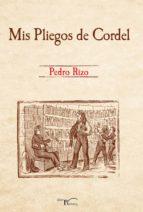 mis pliegos de cordel (ebook)-pedro rizo castro-9788499495781