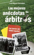 las mejores anecdotas de arbitros-luis miguel gonzalez-9788499708881