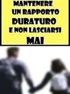MANTENERE UN RAPPORTO DURATURO E NON LASCIARSI MAI