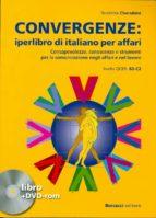 convergenze: iperlibro di italiano per affari + dvdrom 9788875734381