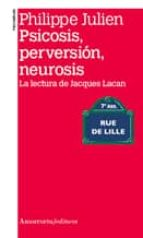 psicosis, perversion, neurosis philippe julien 9789505182381