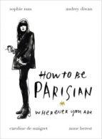 how to be parisian: wherever you are-anne berest-audrey diwan-caroline de maigret-9780091958091