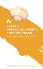 El libro de How to overcome anxiety and find peace autor ABIDE EPUB!