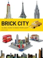 brick city: global icons to make from lego warren elsmore 9781438002491